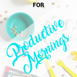 Busy Mom Tips for Productive Mornings