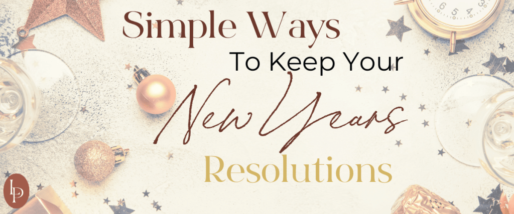 Simple Ways to Keep With Your New Years Resolutions
